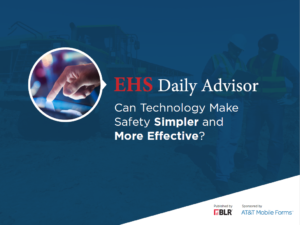 EHS Daily Advisor 300x225 - Can Technology Make Safety Simpler and More Effective?